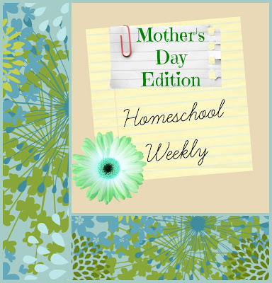 Homeschool Weekly - Mother's Day Edition 2016 on Homeschool Coffee Break @ kympossibleblog.blogspot.com
