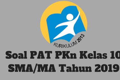 Soal PAT PKn Kelas 10 SMA/MA Tahun 2019