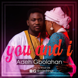 Music: Adeh Gbolahan - You And I | @Adestrings