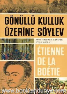 Etienne de La Boetie - Gönüllü Kulluk Üzerine Söylev