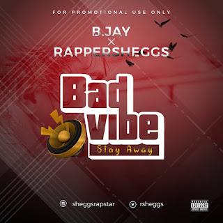 "B.Jay ft RapperSheggs ""Bad Vibe"""