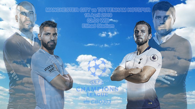 Prediksi Tepat Liga Champions Manchester City vs Tottenham (18 April 2019)
