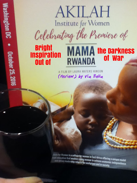 Mama Rwanda: Bright Inspiration Out of the Darkness of War, movie review, Mama Rwanda, Rwandan Genocide, Hope, Inspiration, Laura Waters Hinson, Akilah Insitute for Women, Sakina Usengimana, HeForShe, The Next Generation Fund, Jeni Klugman, Mathilde Mukantabana, Karen Sherman, Barbara Klein, Washington DC, movie premiere, change for women,  Via Bella