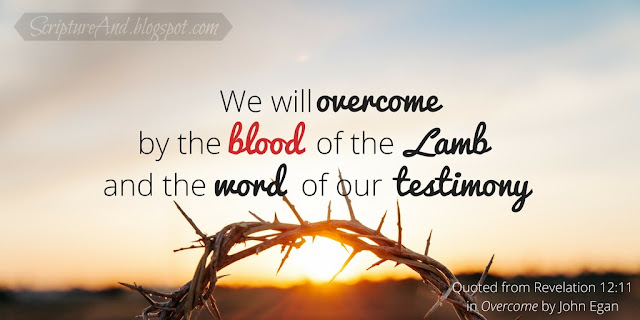 Overcome | Revelation 12:11 | scriptureand.blogspot.com