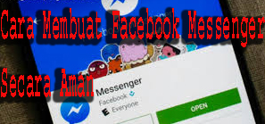 Cara Membuat Facebook Messenger Secara Aman  1