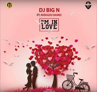 DJ Big N Ft. Reekado Banks – I'm In Love