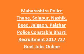 Maharashtra Police Thane, Solapur, Nashik, Beed, Jalgaon, Palghar Police Constable Bharti Recruitment 2017 727 Govt Jobs Online