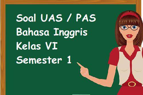 Soal Latihan UAS Bahasa Inggris Kelas 6 Semester 1