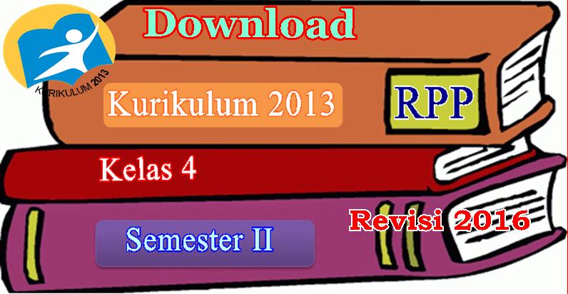 Rpp Kelas Iv Semester Genap Kurikulum 2013 Revisi Terbaru 2016 Guru Modern