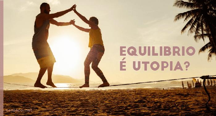 Equilíbrio é utopia?