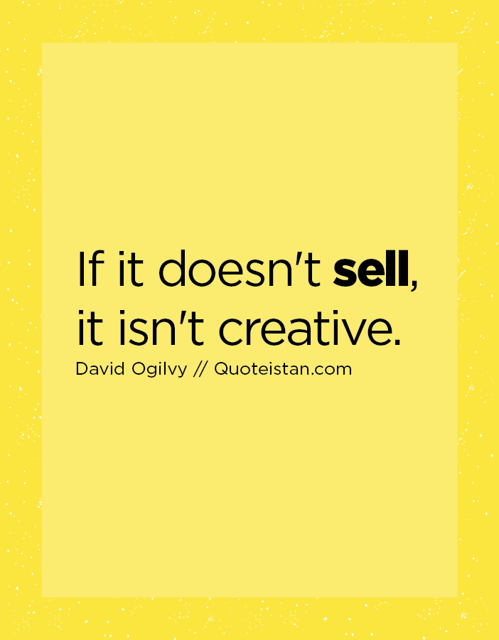 If it doesn't sell, it isn't creative.