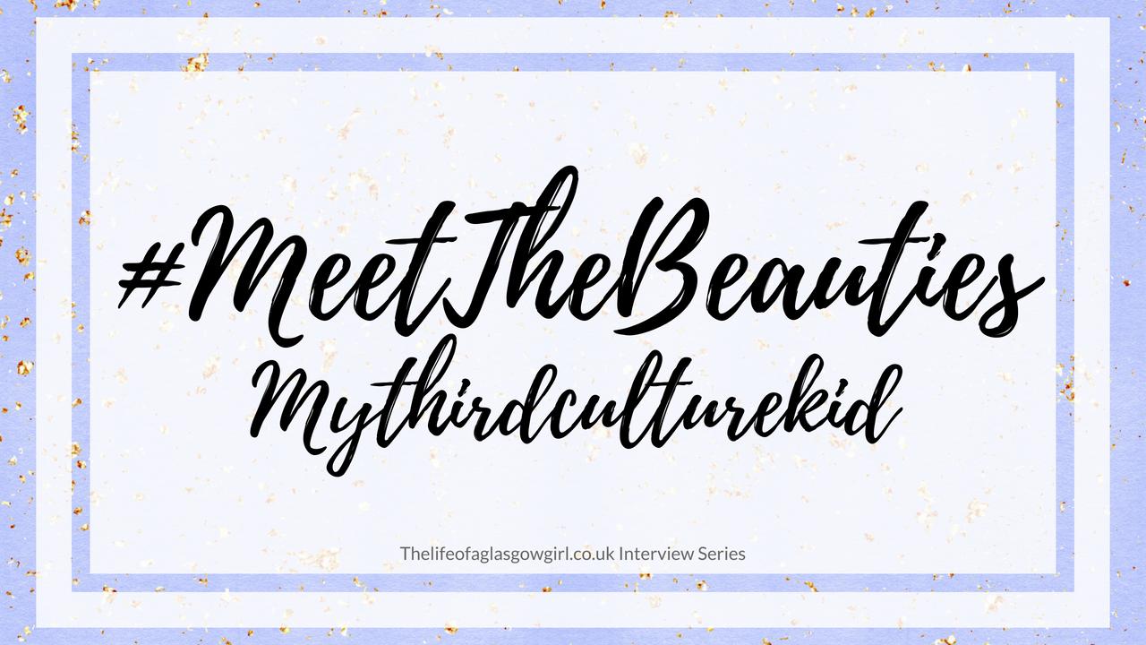 #MeetTheBeauties - Mythirdculturekid