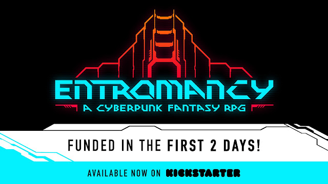 "the Entromancy logo of a neon colored outline of a structure an the text ""Entromancy: A Cyberpunk Fantasy RPG"" above the text ""funded in the first two days"" and ""available now on Kickstarter"