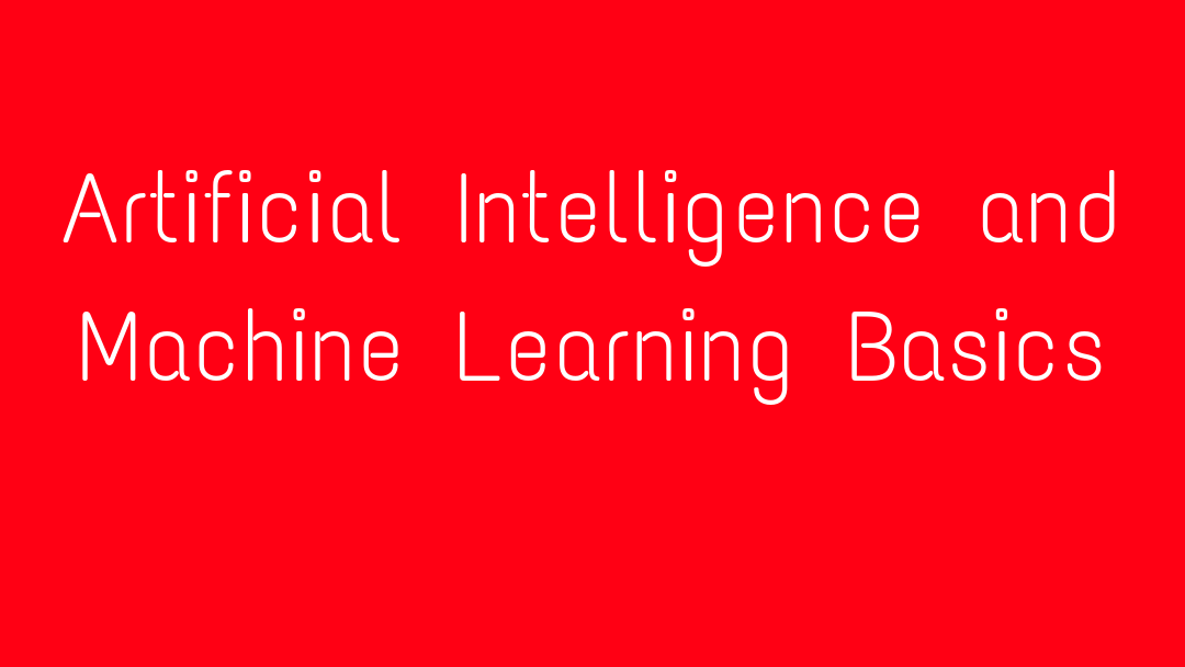 Artificial Intelligence and Machine Learning Basics