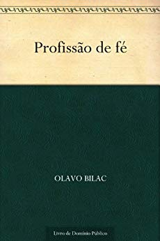 Profissão de Fé - Olavo Bilac