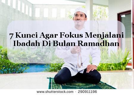 7 Kunci Fokus Puasa Di Bulan Ramadhan