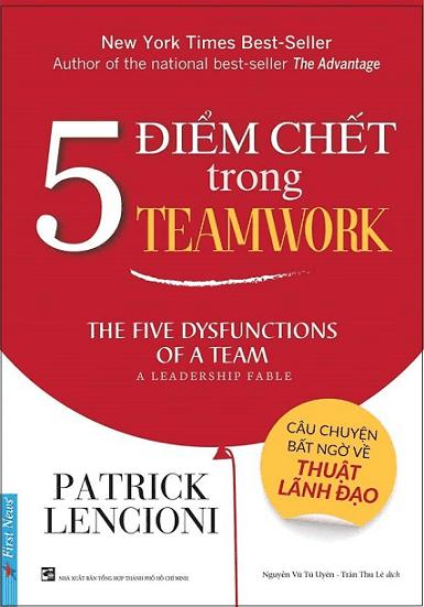 Sách Quản Trị Nhân Sự: 5 ĐIỂM CHẾT TRONG TEAMWORK - Patrick Lencioni.