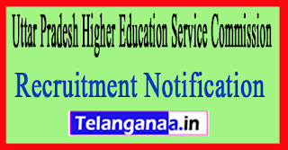 Uttar Pradesh Higher Education Service Commission UPHESC Recruitment Notification 2017