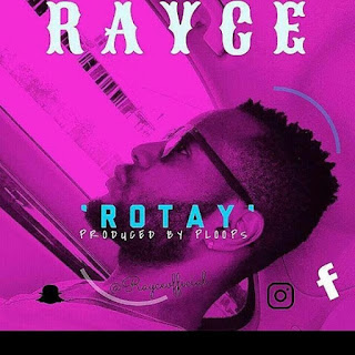 Naija Music :::   Rayce – Rotay (prod. Ploops)