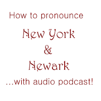 How to Pronounce New York and Newark?