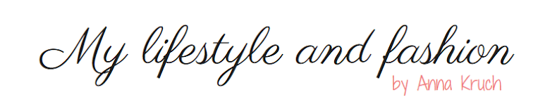 My lifestyle and fashion by Anna Kruch