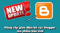 Nâng cấp giao diện bố cục blogger lên phiên bản mới