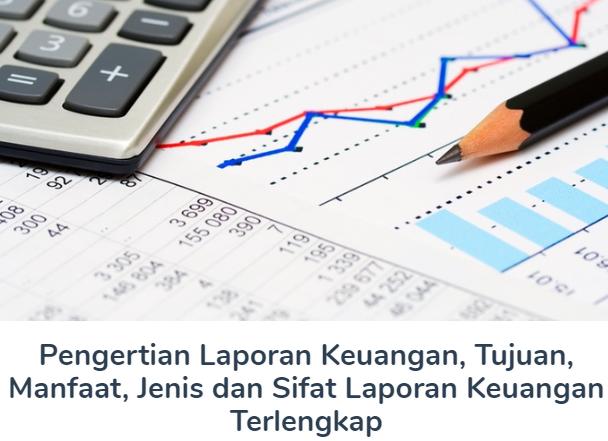 Membahas Materi Pengertian Laporan Keuangan Beserta Tujuan, Manfaat, Jenis dan Sifat Laporan Keuangan Terlengkap