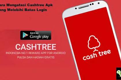 Cara Mengatasi Cashtree Apk Yang Melebihi Batas Login