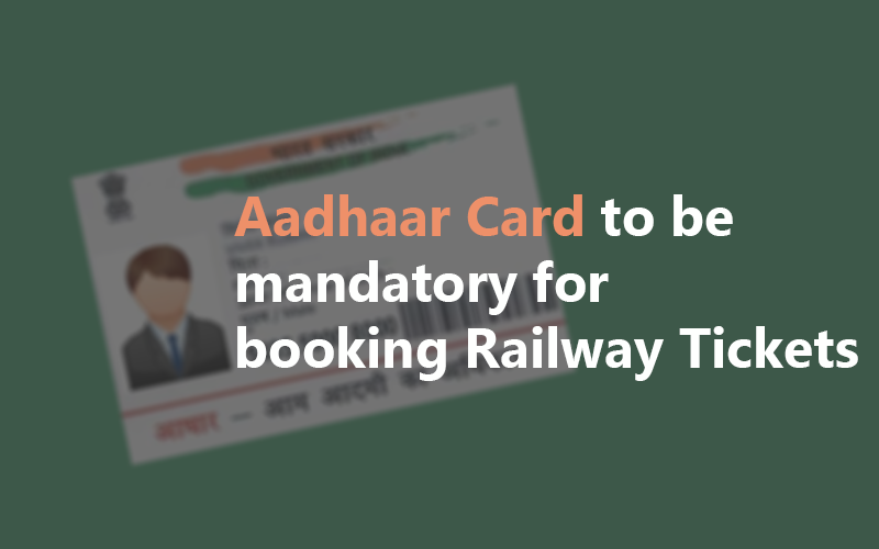 Aadhaar Card to be Mandatory for booking railway tickets