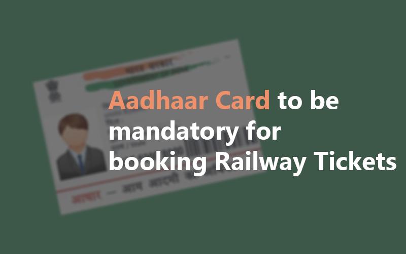 Aadhaar Card to be Mandatory for booking railway tickets