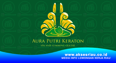 Lowongan Aura Putri Keraton SPA Pekanbaru April 2018