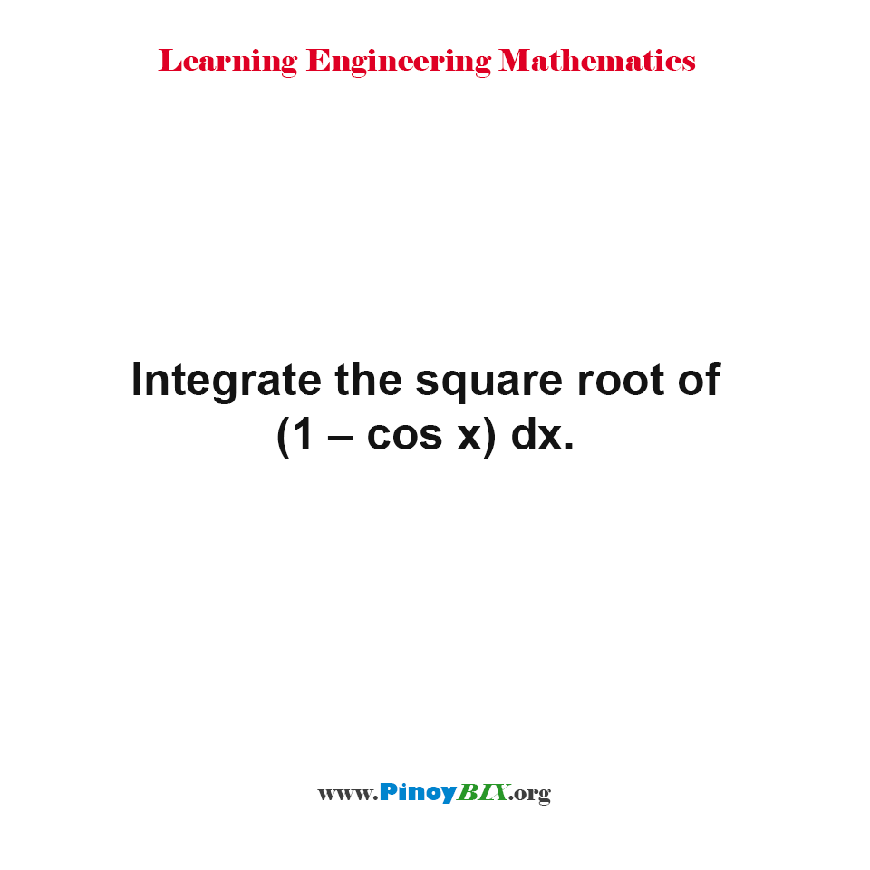 Integrate the square root of (1 – cos x) dx.