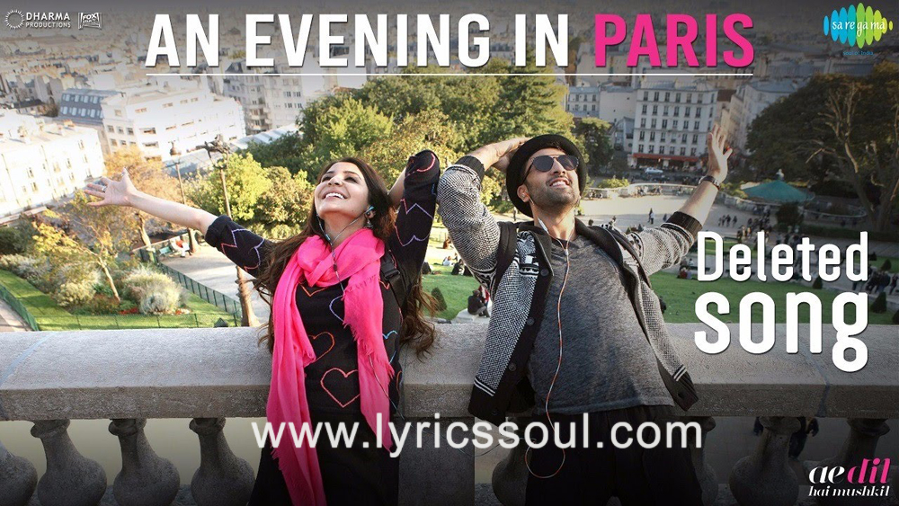 The An Evening in Paris lyrics from 'Ae Dil Hai Mushkil', The song has been sung by Arijit Singh, , . featuring Ranbir Kapoor, Anushka Sharma, , . The music has been composed by , , . The lyrics of An Evening in Paris has been penned by