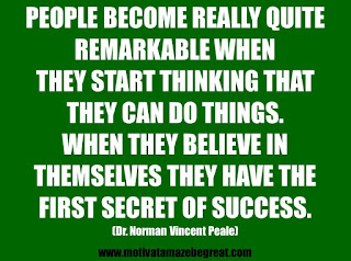 "Featured in our 25 Inspirational Quotes About Beliefs article:  ""People become really quite remarkable when they start thinking that they can do things. When they believe in themselves they have the first secret of success.""  - Dr. Norman Vincent Peale"