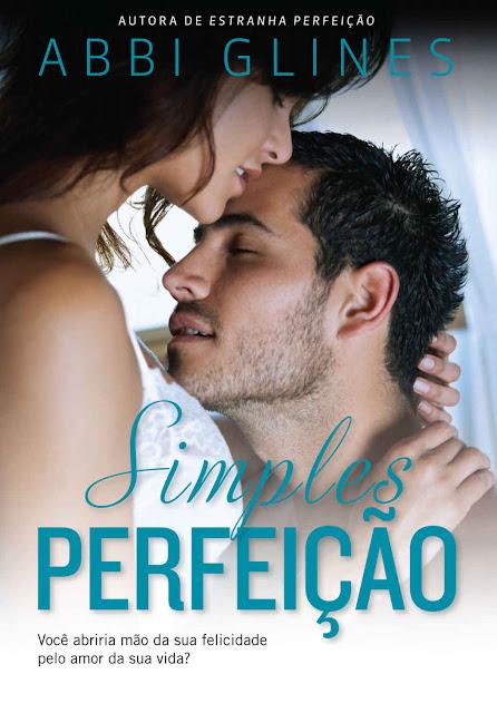 Simples perfeição Você abriria mão da sua felicidade pelo amor da sua vida Abbi Glines