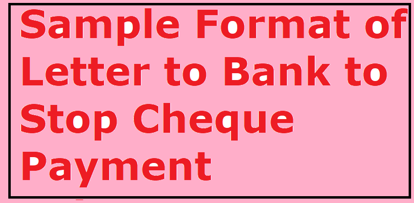here is the letter format on how to write an effective letter to stop cheque payment if it is lost any other reason