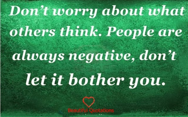 Dont Worry About What Others Think Beautiful Quotations