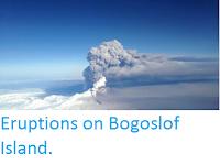 http://sciencythoughts.blogspot.co.uk/2016/12/eruptions-on-bogoslof-island.html