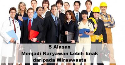 5 Alasan Menjadi Karyawan Lebih Enak daripada Wiraswasta