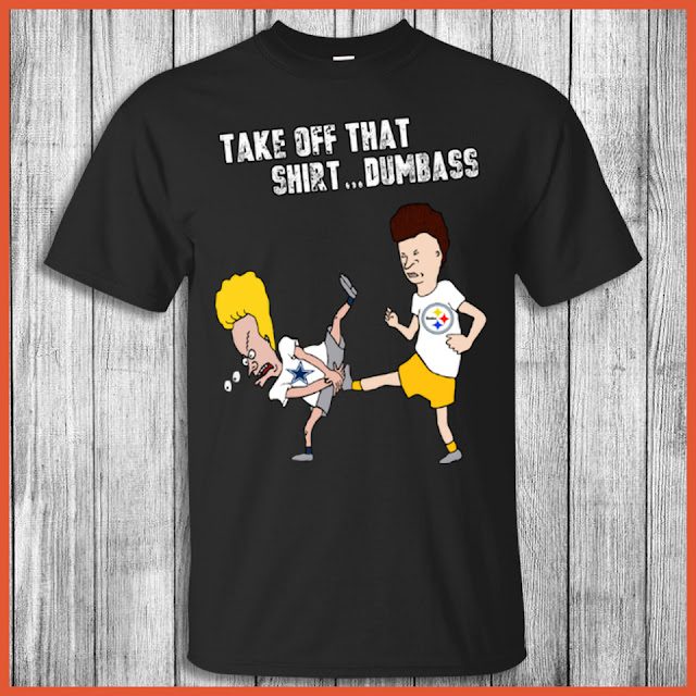 Pittsburgh Steelers - Take Off That Shirt Dumbass Shirt