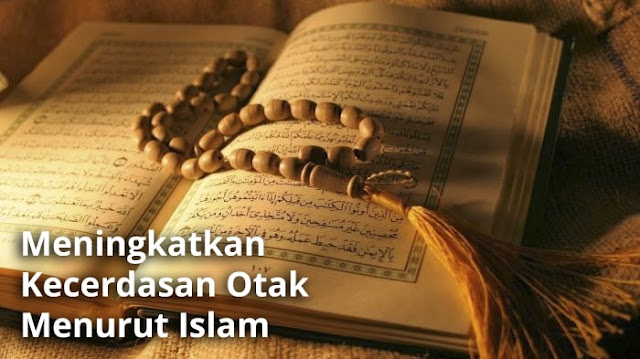 Cara Meningkatkan Kecerdasan Otak Menurut Islam