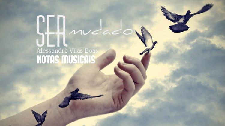 Ser mudado - Alessandro Vilas Boas - Cifra melódica