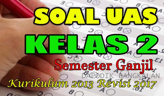 Soal UAS Kelas 2 Kurikulum 2013 Revisi 2017 Semester Ganjil
