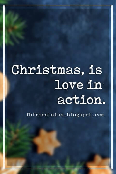 Merry Christmas Quotes, Christmas, is love in action. - Dale Evans