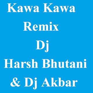 Kawa Kawa - 2012 Remix (Dj Harsh Bhutani & Dj Akbar Sami)