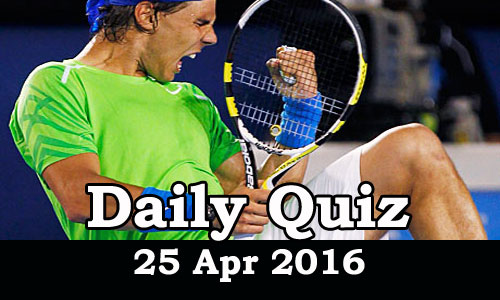 Daily Current Affairs Quiz - 25 Apr 2016
