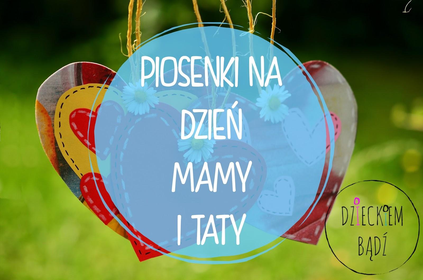 Dzieckiem Bądź Piosenki Na Dzień Mamy I Taty