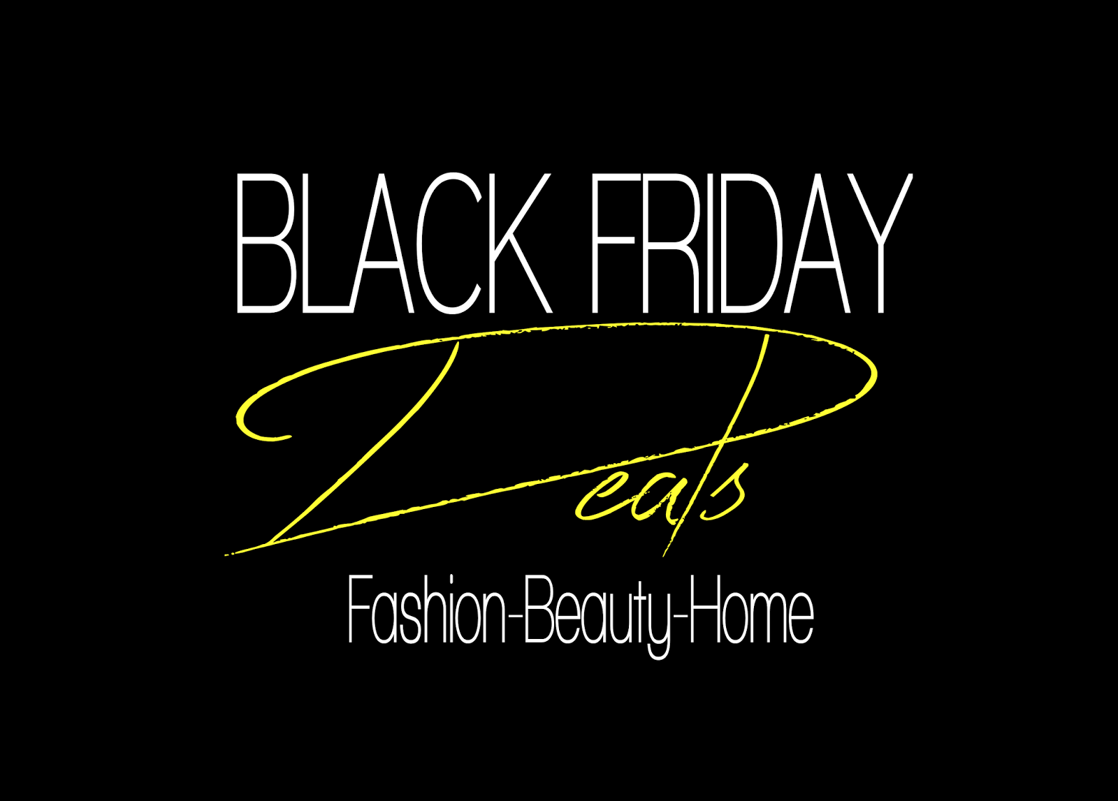 Black Friday Wochenende Black Friyays The Best Black Friday Deals Beauty Fashion Home