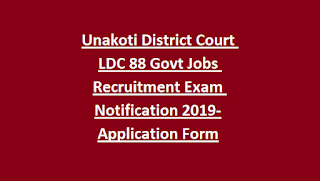Unakoti District Court LDC 88 Govt Jobs Recruitment Exam Notification 2019-Application Form