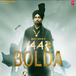 Yaar Bolda Lyrics: A latest punjabi song in the voice of Navy Inder feat.  Ihaana Dhillon, composed by Nakulogic while lyrics are inked by Navi Ferozpurwala.
